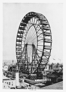 The FIRST Ferris Wheel. What most people today think of as the most boring ride was at the time an unthinkable marvel.